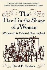 The Devil in the Shape of a Woman : Witchcraft in Colonial New England by...