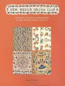 New Mexico Colcha Club : Spanish Colonial Embroidery and the Women Who Saved...