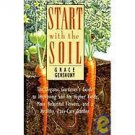 Start with the Soil : The Organic Gardener's Guide to Improving Soil for...