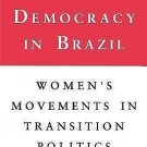 Engendering Democracy in Brazil : Women's Movements in Transition Politics by...