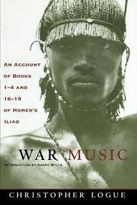 War Music : An Account of Books 1-4 and 16-19 of Homer's Iliad by Homer and...