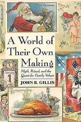 A World of Their Own Making : Myth, Ritual, and the Quest for Family Values...
