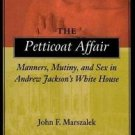 The Petticoat Affair : Manners, Mutiny and Sex in Andrew Jackson's White...