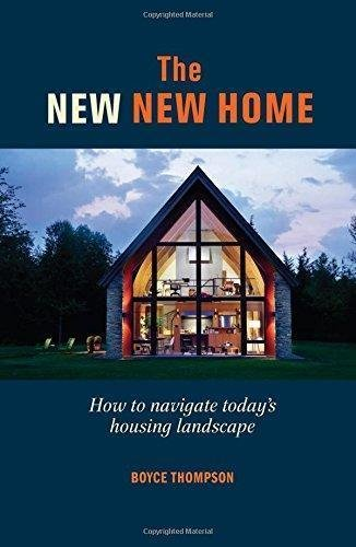 The New New Home : How to Navigate Today's Housing Landscape by Boyce...