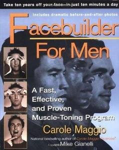 Facebuilder for Men : A Fast Effective and Proven Muscle Toning Program by...