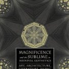 The New Middle Ages: Magnificence and the Sublime in Medieval Aesthetics :...