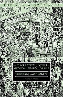 The New Middle Ages: The Circulation of Power in Medieval Biblical Drama :...