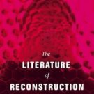 The Literature of Reconstruction : Authentic Fiction in the New Millennium by...