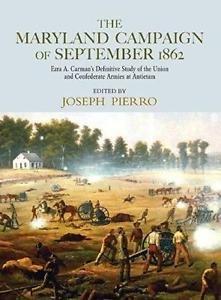 The Maryland Campaign of September 1862 : Ezra A. Carman's Definitive Study...