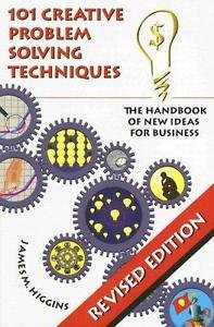 101 Creative Problem Solving Techniques : The Handbook of New Ideas for...