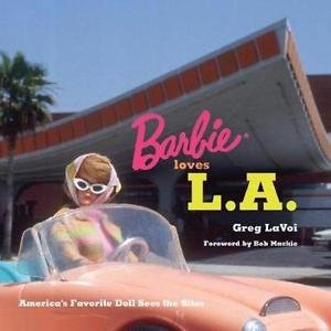 Barbie Loves L.A. : America's Favorite Doll Sees the Sites by Greg LaVoi...