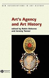 New Interventions in Art History: Art's Agency and Art History 21 (2007,...