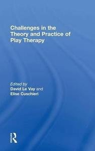 Challenges in the Theory and Practice of Play Therapy (2016, Hardcover)