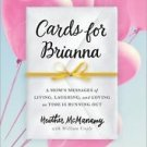Cards for Brianna : A Mom's Messages of Living, Laughing, and Loving As Time...