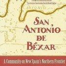San Antonio de Béxar : A Community on New Spain's Northern Frontier by Jesus...