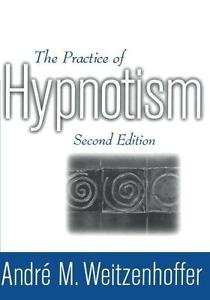 The Practice of Hypnotism Vol. 1 by André M. Weitzenhoffer (2000, Paperback,...