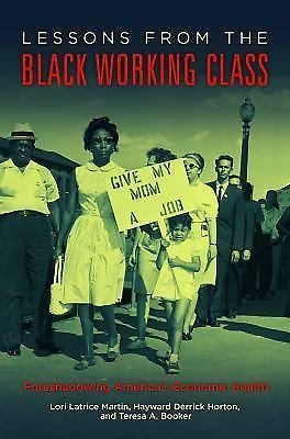 Lessons from the Black Working Class : Foreshadowing America's Economic...