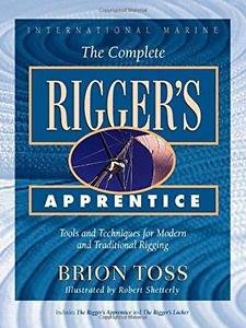 The Complete Rigger's Apprentice : Tools and Techniques for Modern and...
