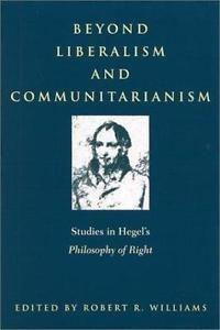 Beyond Liberalism and Communitarianism : Studies in Hegel's Philosophy of...