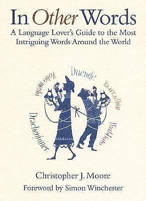 In Other Words : A Language Lover's Guide to the Most Intriguing Words Around...