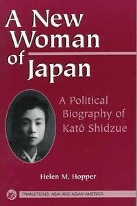 New Woman of Japan : A Political Biography of Kato Shidzue by Halen M. Hopper...