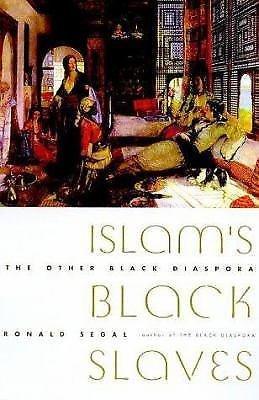 Islam's Black Slaves : The Other Black Diaspora by Ronald Segal (2001,...
