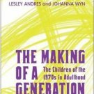Making of a Generation : The Children of the 1970s in Adulthood by Andres/Wyn...