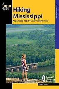 State Hiking Guides: Hiking Mississippi : A Guide to 50 of the State's...