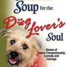 Chicken Soup for the Dog Lover's Soul : Stories of Canine Companionship,...