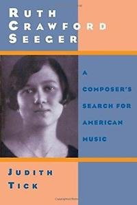 Ruth Crawford Seeger : A Composer's Search for American Music by Judith Tick...