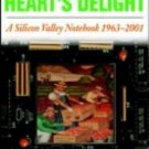 The Valley of Heart's Delight : A Silicon Valley Notebook 1963-2001 by...