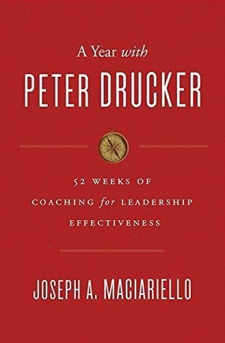 A Year with Peter Drucker : 52 Weeks of Coaching for Leadership Effectiveness...
