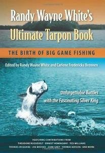 Randy Wayne White's Ultimate Tarpon Book : The Birth of Big Game Fishing...