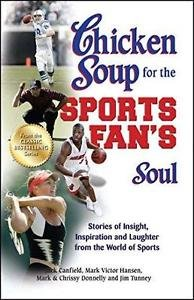 Chicken Soup for the Sports Fan's Soul : Stories of Insight, Inspiration and...