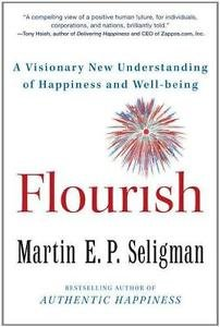 Flourish : A Visionary New Understanding of Happiness and Well-being by...