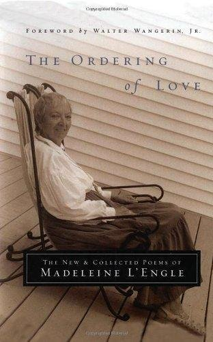 The Ordering of Love : The New and Collected Poems of Madeleine L'Engle by...