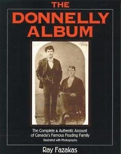The Donnelly Album : The Complete and Authentic Account of Canada's Famous...