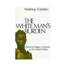 The White Man's Burden : Historical Origins of Racism in the United States by...