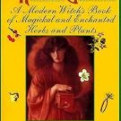 The Wicca Garden : A Modern Witch's Book of Magickal and Enchanted Herbs and...