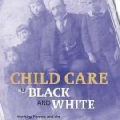 Working Class in American History: Child Care in Black and White : Working...