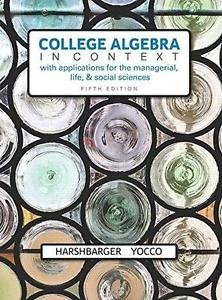College Algebra in Context with Applications for the Managerial, Life, and...