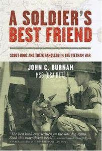 A Soldier's Best Friend : Scout Dogs and Their Handlers in the Vietnam War by...