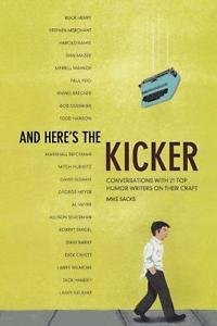 And Here's the Kicker : Conversations with 21 Top Humor Writers on Their...