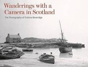 Wanderings with a Camera in Scotland : The Photography of Erskine Beveridge by E