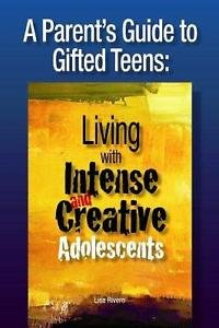 A Parent's Guide to Gifted Teens : Living with Intense and Creative...
