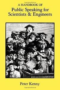 A Handbook of Public Speaking for Scientists and Engineers by Peter Kenny...