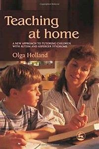 Teaching at Home : A New Approach to Tutoring Children with Autism and...