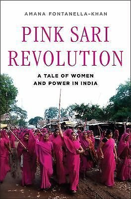 Pink Sari Revolution : A Tale of Women and Power in India by Amana...