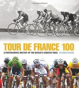 Tour de France 100 : A Photographic History of the World's Greatest Race by...