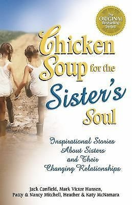 Chicken Soup for the Sister's Soul : Inspirational Stories about Sisters and...